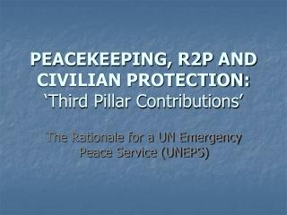 PEACEKEEPING, R2P AND CIVILIAN PROTECTION: 'Third Pillar Contributions'