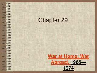 War at Home, War Abroad, 1965 1974