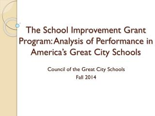 The School Improvement Grant Program: Analysis of Performance in America's Great City Schools