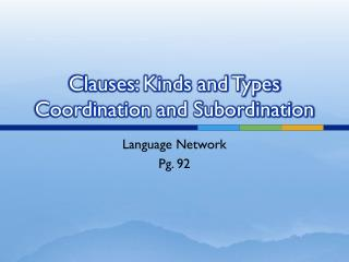 Clauses: Kinds and Types Coordination and Subordination