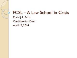 FCSL � A Law School in Crisis