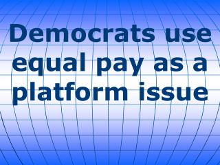 Democrats use equal pay as a platform issue