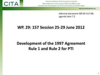 WP. 29: 157 Session 25-29 June 2012 Development of the 1997 Agreement Rule 1 and Rule 2 for PTI