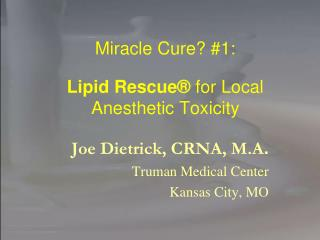 Miracle Cure 1:  Lipid Rescue  for Local Anesthetic Toxicity