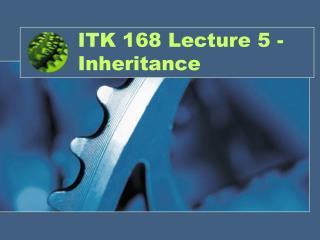 ITK 168 Lecture 5 - Inheritance