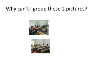 Why can't I group these 2 pictures?