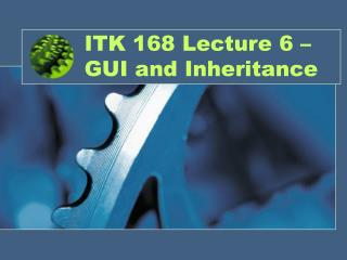 ITK 168 Lecture 6 – GUI and Inheritance