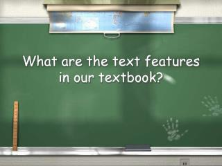 What are the text features in our textbook?