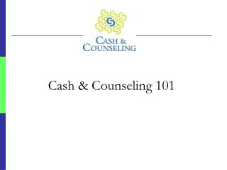 Cash & Counseling 101