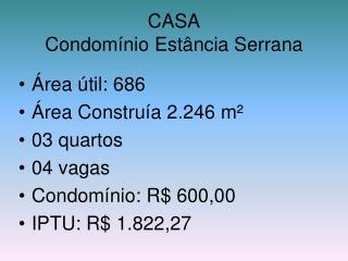 CASA Condomínio Estância Serrana