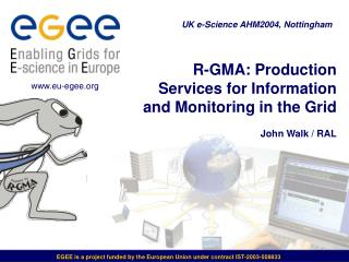 R-GMA: Production Services for Information and Monitoring in the Grid John Walk / RAL