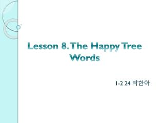 Lesson 8. The  H appy Tree Words