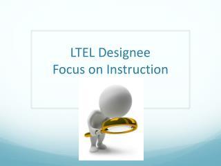 LTEL Designee Focus on  Instruction