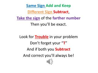 Same Sign  Add and Keep Different Sign  Subtract , Take the sign of the  farther number