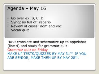 Agenda – May  16 Go over ex. B, C, D Synopsis full of:  reperio Review of cases: nom and  voc