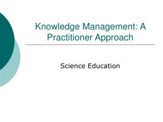Knowledge Management: A Practitioner Approach