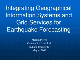 Integrating Geographical Information Systems and Grid Services for Earthquake Forecasting