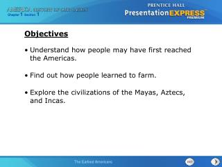 Understand how people may have first reached the Americas. Find out how people learned to farm.