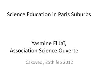 Science Education in Paris Suburbs Yasmine El Jaï, Association Science Ouverte