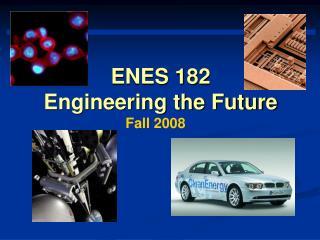ENES 182 Engineering the Future