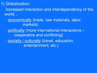 1) Globalization: 		Increased interaction and interdependency of the 	world�