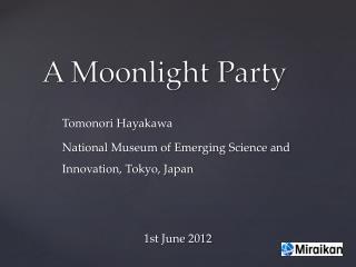 Tomonori Hayakawa National Museum of Emerging Science and Innovation, Tokyo, Japan