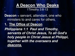A Deacon Who  Deaks 1Timothy 3:8-13