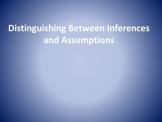 Distinguishing Between Inferences and Assumptions