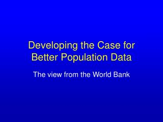 Developing the Case for Better Population Data
