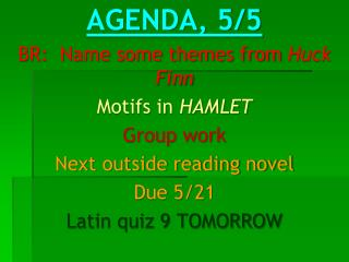 AGENDA,  5/5 BR:  Name some themes from  Huck  Finn Motifs in  HAMLET Group work