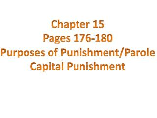 Chapter 15 Pages 176-180 Purposes of Punishment/Parole Capital Punishment