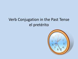 Verb Conjugation in the Past Tense el  pretérito
