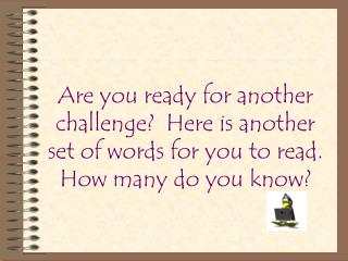 Are you ready for a new challenge?  Here is another set of words.  How many can you read?