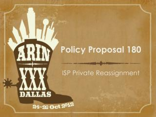 Policy Proposal 180 ISP  Private Reassignment