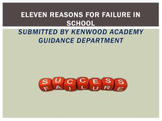 ELEVEN REASONS FOR FAILURE IN SCHOOL Submitted by Kenwood Academy Guidance Department