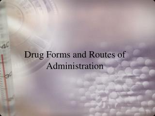 Drug Forms and Routes of Administration