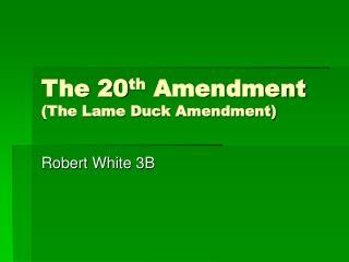 The 20 th  Amendment (The Lame Duck Amendment)