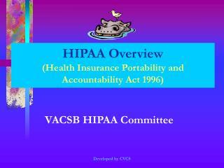 HIPAA Overview  Health Insurance Portability and Accountability Act 1996