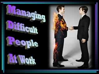 Difficult people do exist  .