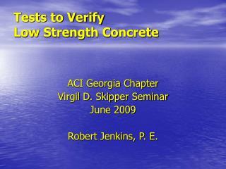 Tests to Verify  Low Strength Concrete