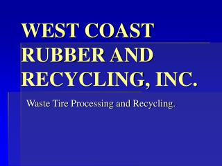 WEST COAST RUBBER AND RECYCLING, INC.