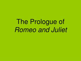 The Prologue of  Romeo and Juliet
