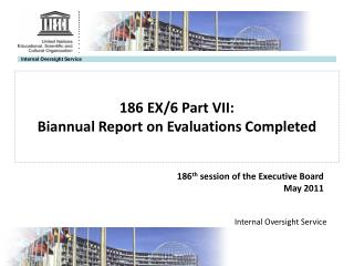 186 EX/6 Part VII:  Biannual Report on Evaluations Completed