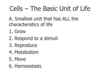 A. Smallest unit that has ALL the characteristics of life 1. Grow	 2. Respond to a stimuli