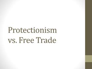 Protectionism  vs. Free Trade