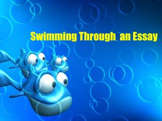 Swimming Through  an Essay