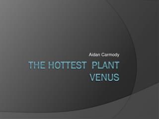 The Hottest  Plant Venus