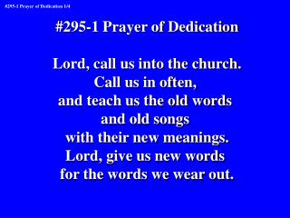 #295-1 Prayer of Dedication Lord, call us into the church. Call us in often,