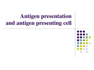 Antigen presentation and antigen presenting cell