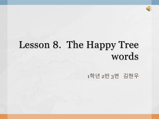 Lesson 8.  The Happy Tree                                    words